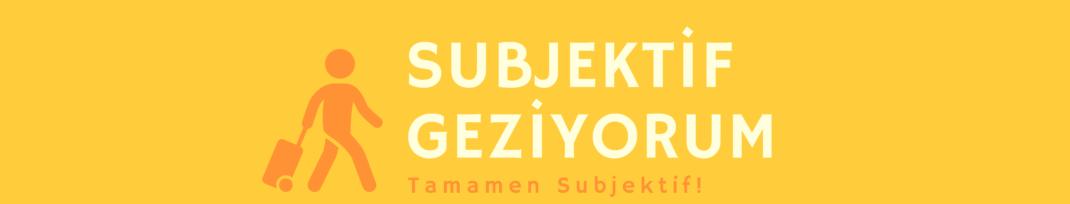 SUBJEKTİF GEZİYORUM